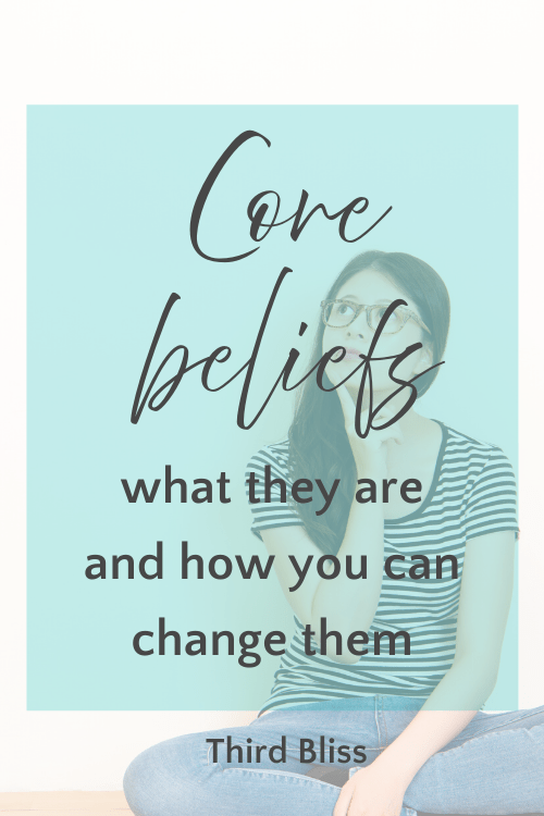 Core beliefs and how you can change them