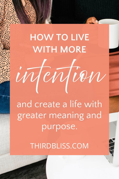 Living life with intention.
